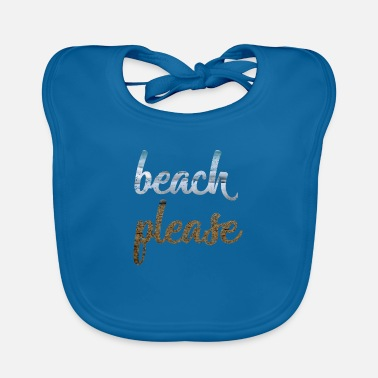 Beach Beach Please beach - Baby Bib