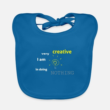 I am very creative in doing nothing - Baby Bib