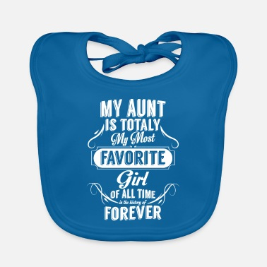 Awesome My Aunt Is Totally My Most Favorite Girl - Baby Bib