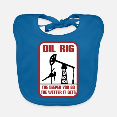 Oil Rig The Deeper You Go The Wetter It Gets Gift - Baby Bib