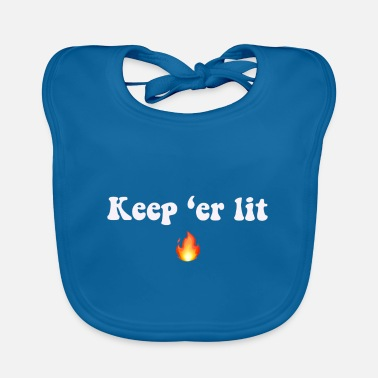 Keep 'er lit quote - Baby Bib