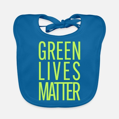 Green Lives Matter - Baby Bib