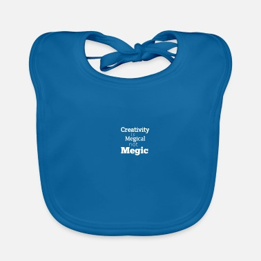 Magic Creativity is Magical not Magic - Baby Bib