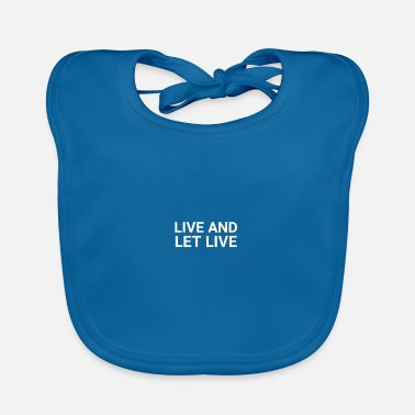 Live Live and let live - Baby Bib