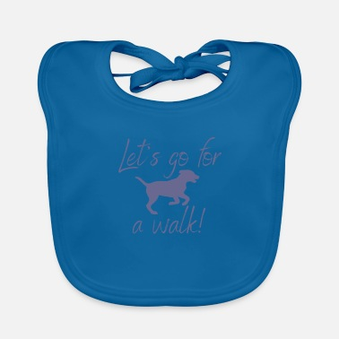 Go For A Walk Let's go for a walk! - Baby Bib