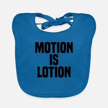 Motion Motion is lotion - Baby Bib