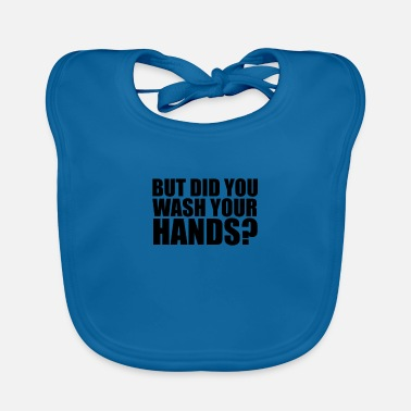 But did you wash your hands? Hygiene saves lifes - Baby Bib