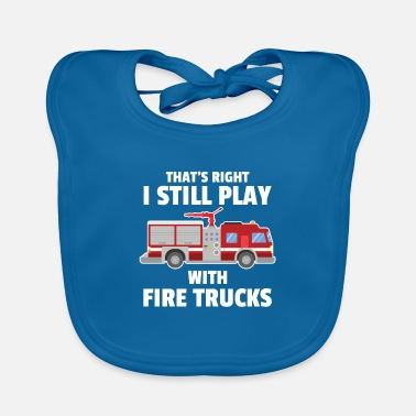 Smoking That´s Right I Still Play With Firetrucks For - Baby Bib