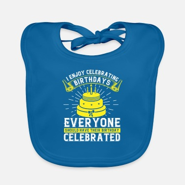 Happy Birthday I enjoy celebrating birthdays. Everyone should hav - Baby Bib
