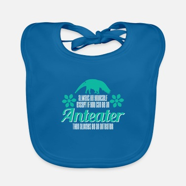 Mammal Anteater - Always Be Yourself - Baby Bib