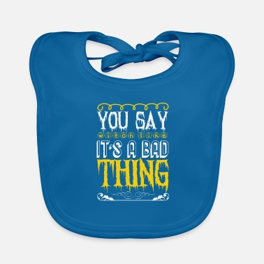 Death You Say Witch as if it is a Bad Thing Gift - Baby Bib