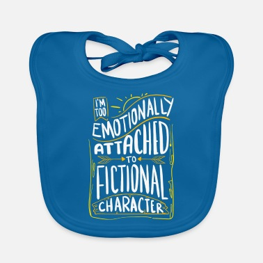 Emotionally Attached To Fictional Characters Gift - Baby Bib