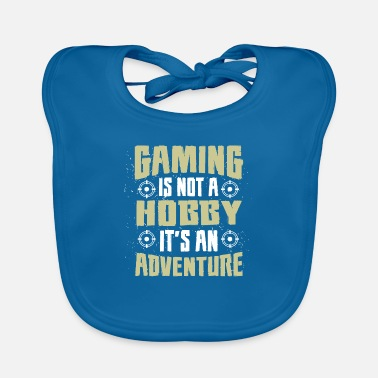 Gaming is not a Hobby, Its an Adventure - Baby Bib