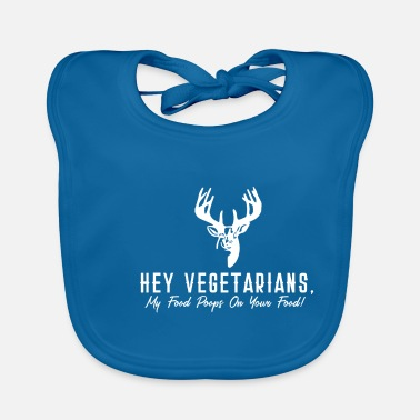 Vegan Hey Vegetarians my food poops on your food - Baby Bib