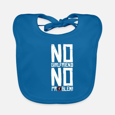 Girlfriend No girlfriend - Baby Bib