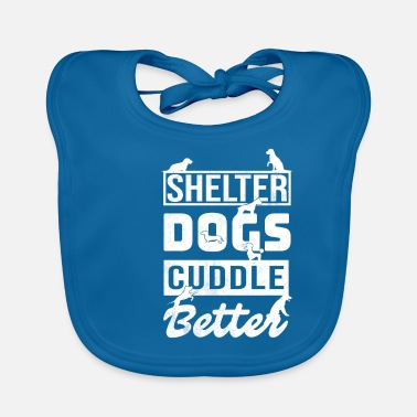 Animal Shelter Animal Shelter Dogs Cuddle Better Shelter Gift - Baby Bib