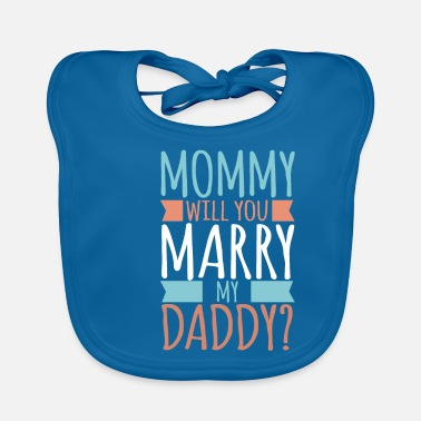 Marry Mommy Will You Marry My Daddy? Baby son daughter - Baby Bib