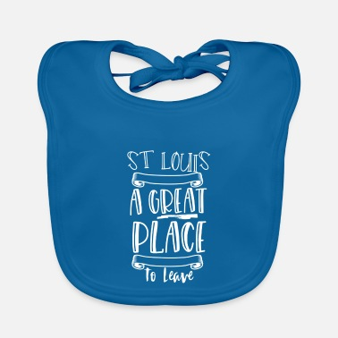 St Louis St Louis Is A Great Place To Leave - Baby Bib