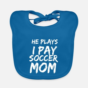 Csv He Plays I Pay Soccer Mom - Baby Bib