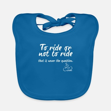 Riding To ride or not to ride... - Baby Bib