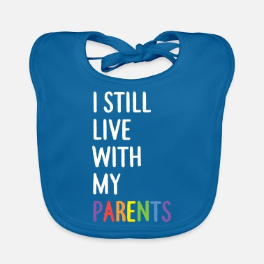 I still live with my parents - Baby Bib