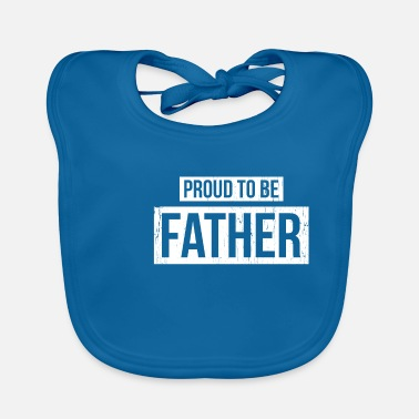 Proud Father Proud to be a father - Baby Bib
