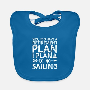 Inspiration Yes I Do Have A Retirement Plan I Plan To Go Saili - Baby Bib