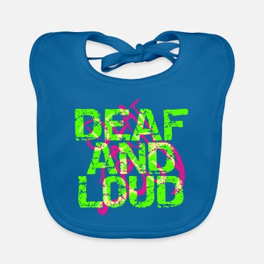 Loud Deaf and loud - Baby Bib