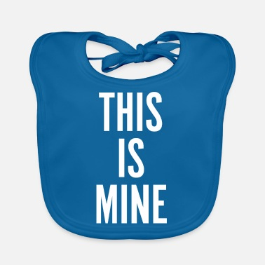 This Is Mine - Baby Bib