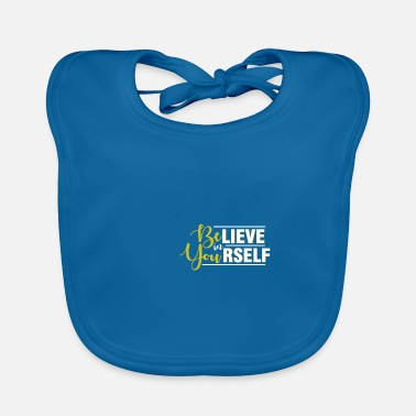 Yourself Believe in Yourself - Be Yourself - Baby Bib