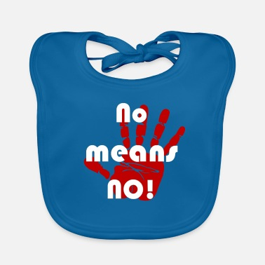Meaning No means no - Baby Bib