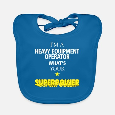 Heavy Equipment Clothing Heavy Equipment Operator - I'm a Heavy Equipment - Baby Bib