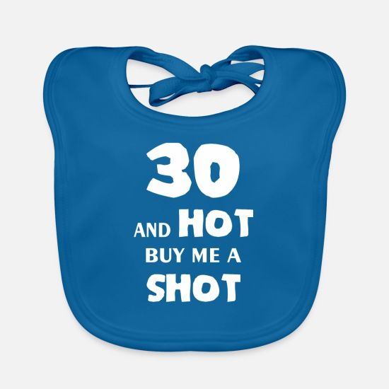 Thirty Idea Gift Baby Clothes - Thirty - 30 and hot buy me a shot - Baby Bib peacock-blue