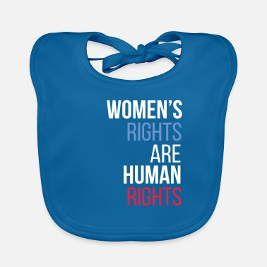 Human Rights Human rights - Women's rights are human rights - Baby Bib