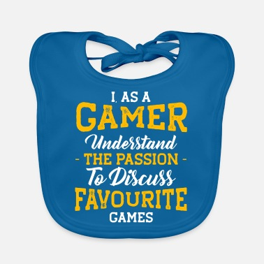 I As a Gamer, Understad the Passion to Discuss Fav - Baby Bib