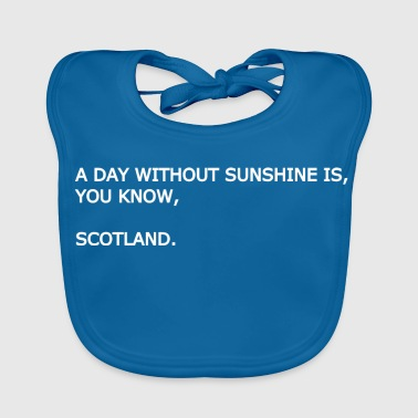 A day without sunshine is, you know, Scotland. - Baby Organic Bib