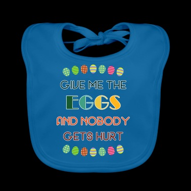 Give Me The Eggs And Nobody Gets Hurt - Baby Organic Bib