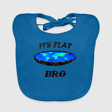 It's flat Bro flat Earth - Baby Organic Bib