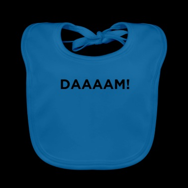 Daaam Novelty Sarcastic Graphic Cool Funny Clothes - Baby Organic Bib