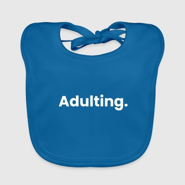 Adulting Funny saying Funny Quote Quote - Baby Organic Bib