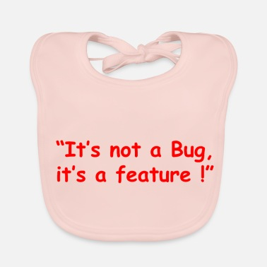 Its its not a bug its a feature - Baby Bib