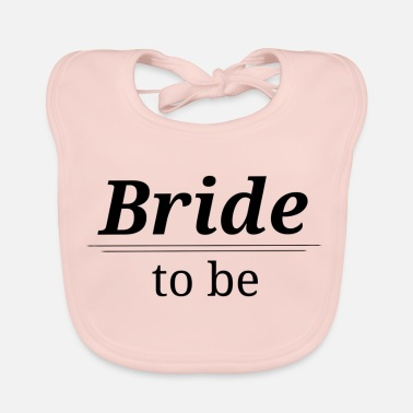 Bride To Be Bride to be - Baby Organic Bib