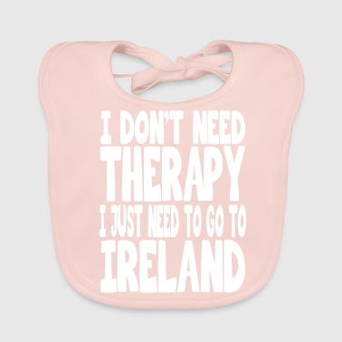 i dont need therapy i just need to go to ireland - Baby Organic Bib
