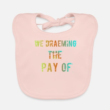 Pay The Pay of - Baby Bib