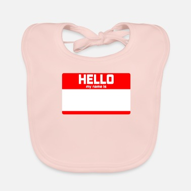 Hello My Name Is HELLO MY NAME IS ... - Baby Bib