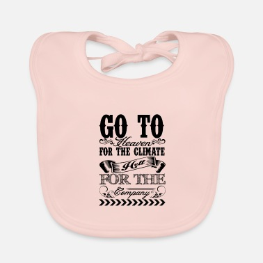 Heaven Go To Heaven For The Heaven For The Climate Hell - Baby Bib