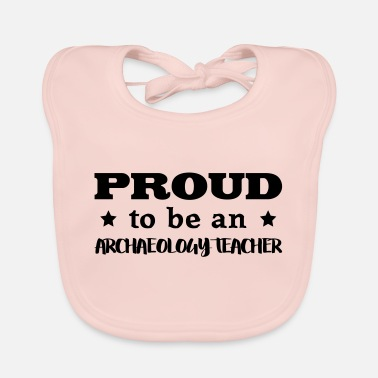 Archaeology archaeology teacher proud to be - Baby Bib