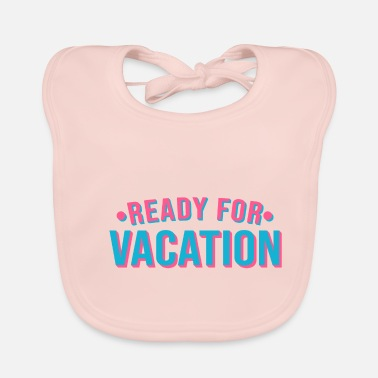 Ready For Vacation READY FOR VACATION - Baby Bib