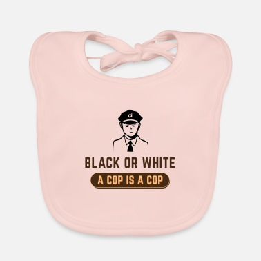 Cop BLACK OR WHITE A COP IS A COP - Baby Bib