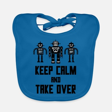 Mutiny Keep Calm and Take Over Funny AI Robots Distressed - Baby Bib